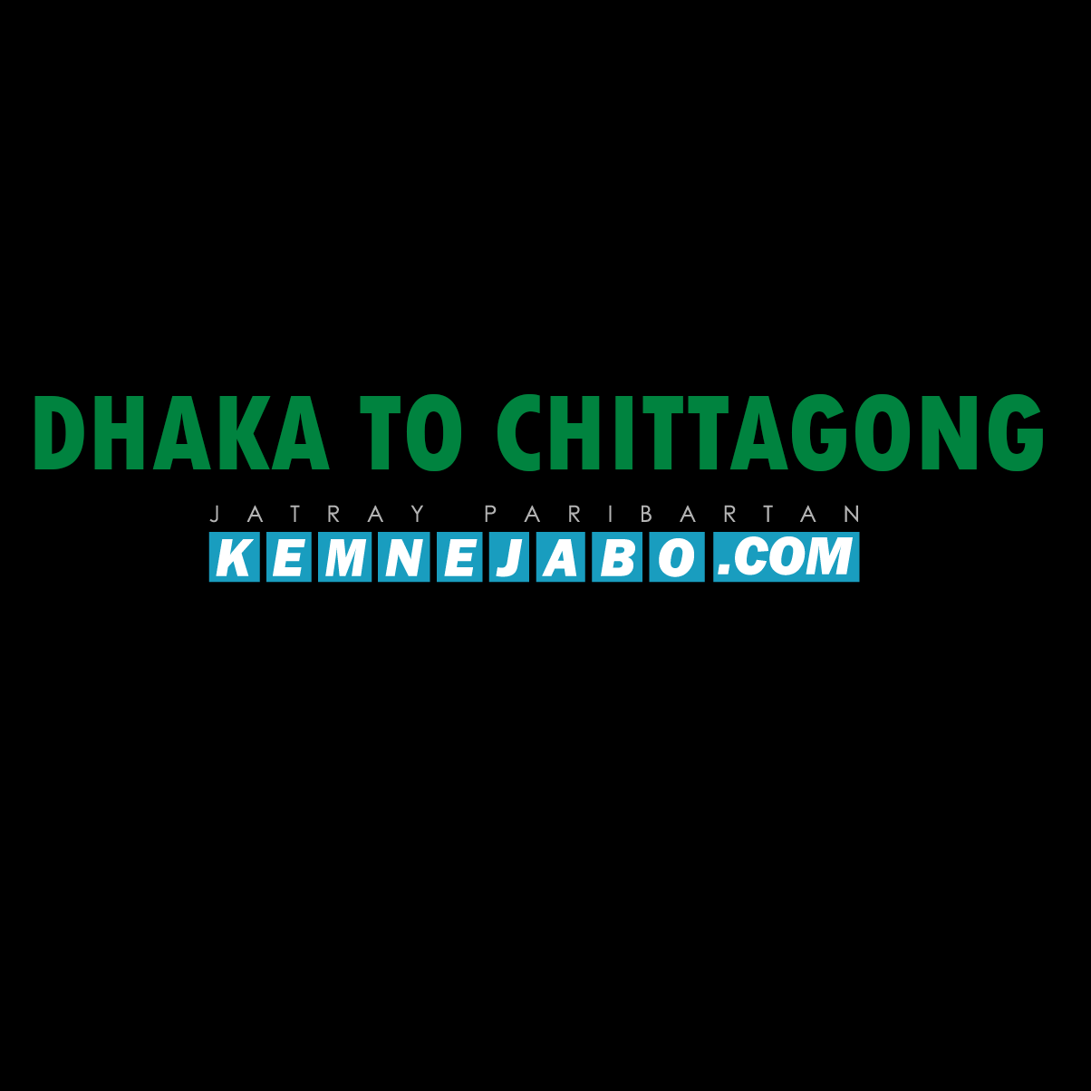 Dhaka To Chittagong BUS PRICES, COUNTERS NUMBERS AND